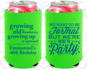 40th Birthday, 40th Neoprene Birthday, Growing Old, Growing Up, Formal but here to party, Neoprene Birthday Can Coolers (20135)