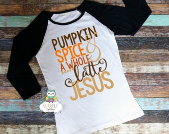 Pumpkin Spice & A Whole Latte Jesus Shirt, Pumpkin Spice Shirt, Pumpkin Spice Clothing, Pumpkin Season, Fall Clothing, Pumpkin Spice