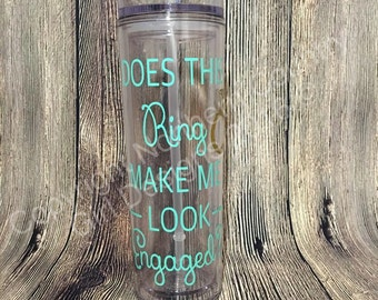 Does this ring make me look engaged? Skinny Tumbler // Reusable Cup // Engagement Announcement // Bachelorette, Wedding Gift (Made to Order)