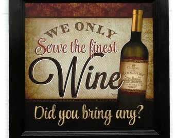 """Wine, """"We Only Serve the Finest Wine...Did you Bring any?"""" Bar Sign, Wall Decor, Handmade, 14X14, Custom Wood Frame, Made in the USA"""