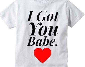 I Got You Babe toddler t-shirt.  Toddler and Infant and Kids T-shirt. Cool Kids t-shirt.
