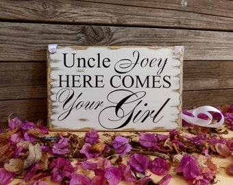 Uncle here comes your girl sign, Personalized Flower girl sign, Rustic Wedding Sign, Daddy Here Comes your Girl sign