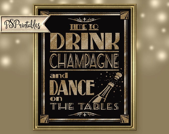 Printable Time to Drink Champagne and Dance on the Tables - Art Deco Great Gatsby roaring 1920's - instant download file black glitter gold