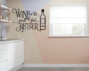 Wine a Bit, You'll Feel Better, Wall Art, Decal, Wall Vinyl, Removable Wall Art for Kitchen and Dining Room