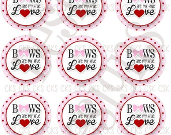 "1"" Digital Bottle Cap Sheet **INSTANT DOWNLOAD** Valentines Day Bows Are My True Love"