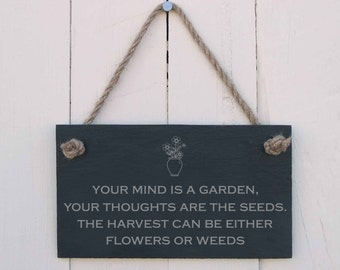 Slate Hanging Sign 'your mind is a garden, your thoughts are the seeds. The harvest can be either flowers or weeds' (SR468)