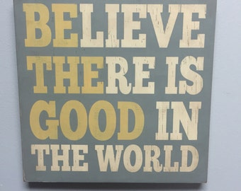 Believe there is good in the world - BE THE GOOD - Sign - primitive vintage rustic distressed sign