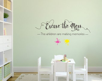 Excuse the mess, the children are making memories children's, kids bedroom, playroom wall art sicker decal.