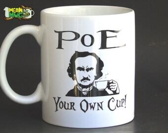 Poe Your Own Cup Edgar Allan Poe Funny Coffee Mug- 11 oz Poe Coffee Mug Halloween Gift