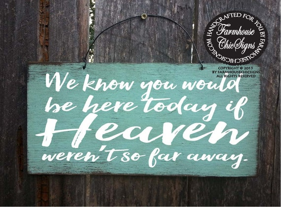 memorial sign, memorial gift, heaven, heaven sign, we know you would be here today, in memory of, sympathy, bereavement, condolence, 230