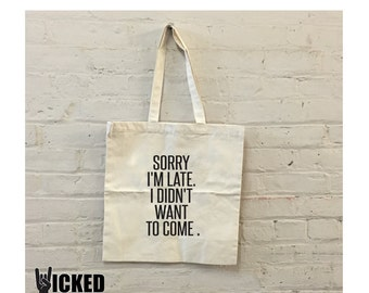 Sorry i'm late i didn't want to come canvas tote bag