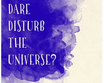 Do I Dare Disturb the Universe? - T. S. Eliot Inspirational Literary Quote. Fine Art Print For Classroom, Library, Home or Dorm