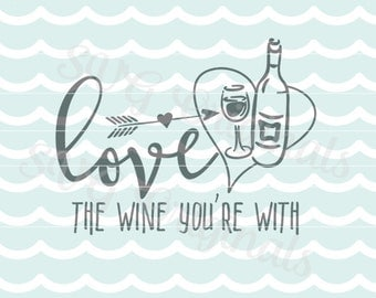 Valentine SVG Wine SVG Love the wine you're with SVG Vector file. Cute for so many uses! Cricut Explore and more! Wine Wine Quote