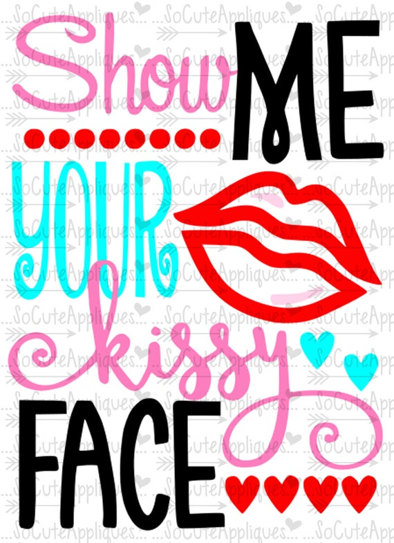 Valentine Svg Show Me Your Kissy Face Svg Valentine Cut