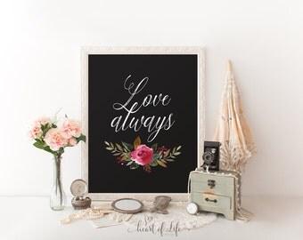 Love sign Printable art print Master bedroom wall art Home decor Love always Floral wall art Love quote Romantic wall art Flower art decor