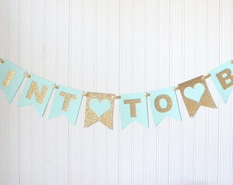 Gold,Mint to be Bride to be banner/ bridal shower banner/bachelorette party decor/ wedding decorations/ photo props /wedding