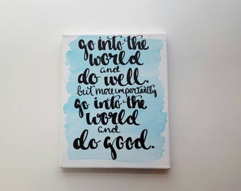 Go into the world and do well Go into the world and do good Hand Lettered Canvas Quote Watercolor Painting Graduation Gift Home Decor Dorm