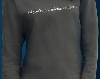 LOL you're not Michael Clifford - Women Sweatshirt