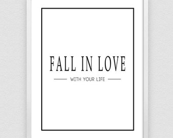Fall in Love with Your Life, Feminine Home Decor, Zen Wall Print, Hygge home print, Inspirational Print, Love Quotes - 3 DIFFERENT Sizes