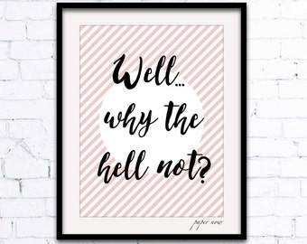 Well Why the Hell Not? Print, Bedroom Wall Art, Bedroom Art Print, Bedroom Poster, Naughty Typography - Digital Poster for Instant Download