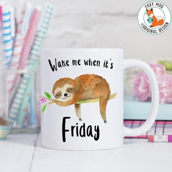 Coffee Mug Wake Me When It's Friday Coffee Cup - Funny Sloth Coffee Mug