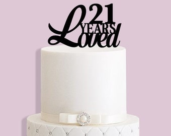 21 Years Loved Cake Topper (any age)