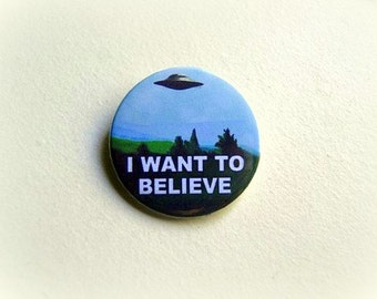 X Files I want to believe - pinback button or magnet 1.5 Inch