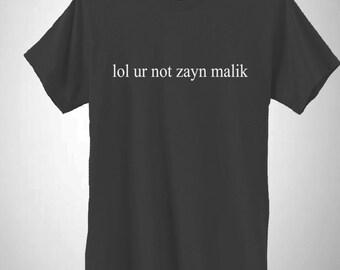 Lol Ur Not Zayn Malik T-Shirt  93 Pillow Talk Fan Tee