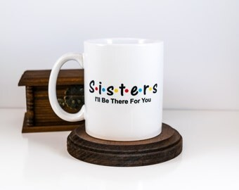 Friends TV Show Mug, Sisters, I'll Be There for You  | BFF Gift | Friend Gift | Gift for Her | Friends Quotes | Monica | Rachel| Cuevex Mugs