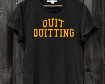 Quit Quitting Motivational Tshirt
