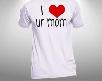 I heart ur mom Shirt