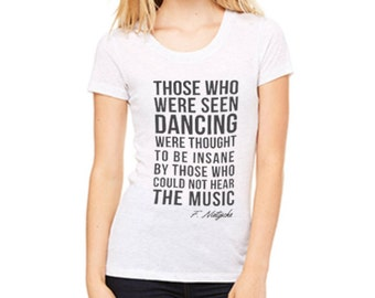 Music Festival Shirt- Those who were seen dancing