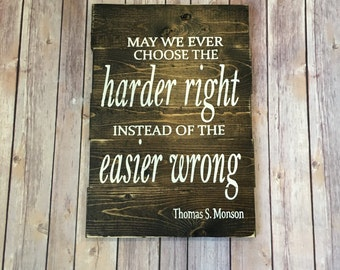 "President Monson quote ""May we ever choose the harder right instead of the easier wrong"" hand-painted wood sign"