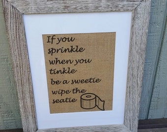 Bathroom sign,Toilet paper,If you sprinkle when you tinkle be a sweetie wipe the seatie,Burlap,Boy bathroom,Kids bathroom,Rustic,Funny