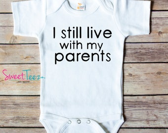 Funny Baby Shirt I Still Live With My parents  Shirt Funny Baby Bodysuit