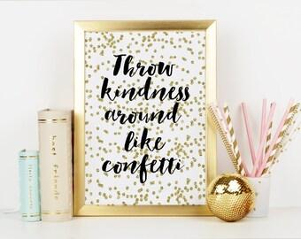 PRINTABLE Art.Throw Kindness Around Like Confetti,Gold Confetti,Cute Quote Print,Beauty Print,Black And Gold,Confetti Print,Wall Art,Quote