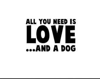 all you need is love and a dog svg dxf file instant download silhouette cameo cricut clip art commercial use