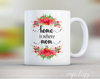 Home is Where Mom Is Mug, Long Distance Gift, Gift for Mom, Unique Coffee Mug, Quote Mug, Mother's Day Gift, Valentines Day Gift