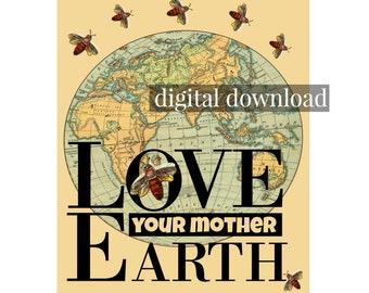 Love Your Mother Earth poster with Bees and vintage map.  Digital Download. Wall Decor. Mother's day or birthday gift.