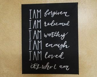"Hand painted canvas:""I am forgiven-I am redeemed -I am worthy- I am enough- I am loved- It's who I am"" inspirational uplifting gift"