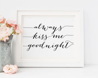 "PRINTABLE Art ""Always Kiss me Goodnight"" 16x20 8x10 Quote Print, Wall Art Decor, Inspirational Poster, Typography Calligraphy Wedding"