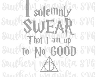 I Solemnly Swear that I am Up to No Good - Silhouette - Cricut - Cut File - SVG Design - Harry Potter Designs - Quotes - Hogwarts