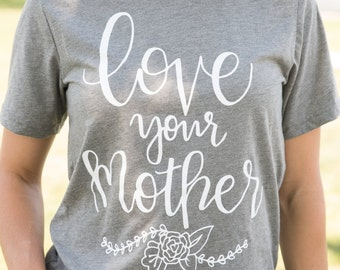 Womens Graphic Tee. Mom Shirt. love your mother. For mom.