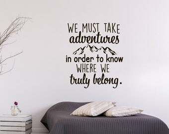 We Must Take Adventures In Order To Know Where We Truly Belong Wall Decal Quote- Adventure Wall Decal- Travel Wall Decal- Bedroom Decor #21