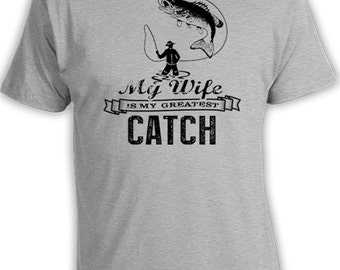 Funny Fishing Shirt Husband Gifts For Fishermen Fishing T Shirt For Him Outdoorsman Gift My Wife Is My Greatest Catch Mens Tee FAT-188