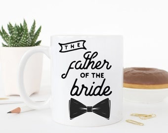 Father of the Bride Wedding Mug, The Father of the Bride Mug, Wedding Mug for Father of the bride, Mug for Father of the bride, Father mug