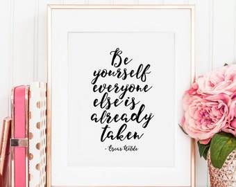 OSCAR WILDE PRINT, Be Yourself Everyone Else Is Already Taken,Inspirational Quote,Be You,Motivational Poster,Quote Prints,Typography Print