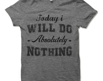 Today I Will Do Absolutely Nothing T-Shirt. Funny Shirts.