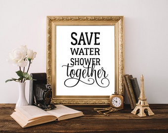 Save water shower together, funny bathroom printable, bathroom wall decor, bathroom sign, bathroom wall art, bathroom poster, bathroom print