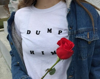 Cute Dump Him Tumblr Style T-Shirt